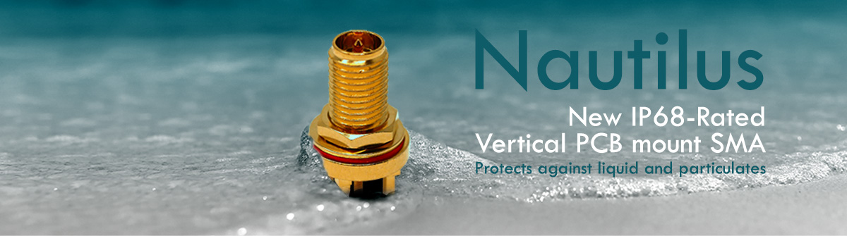 New Nautilus Vertical PCB mount SMA